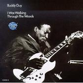 BUDDY GUY/I WAS WALKING THROUGH THE WOODS