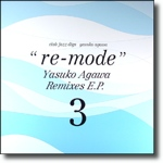 Re-mode the Yasuko Agawa remixes e.p. 3/ Yasuko Agawa