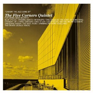 Chasin the Jazz Gone By /The five corners quintet