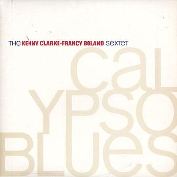 Calypso Blues/ Kenny Clarke & Francy Boland Sextet